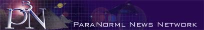 CLICK HERE FOR THE PARANORMAL NEWS NETWORK